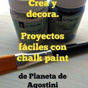 Colección Crea y Decora. Proyectos fáciles con chalkpaint de Planeta de Agostini